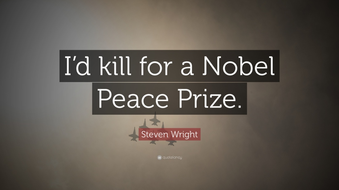 20517-Steven-Wright-Quote-I-d-kill-for-a-Nobel-Peace-Prize.jpg